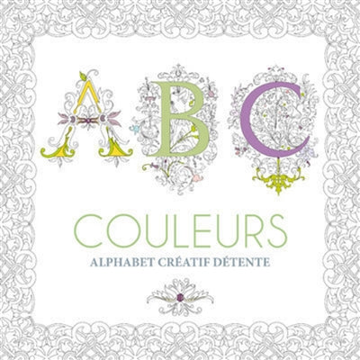 ABC COULEURS: ALPHABET CREATIF DETENTE