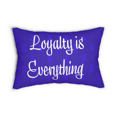 Loyalty is Everything Pillow