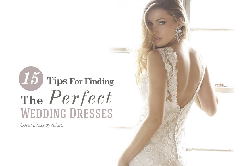 15 Tips For Finding The Perfect Wedding Dresses!