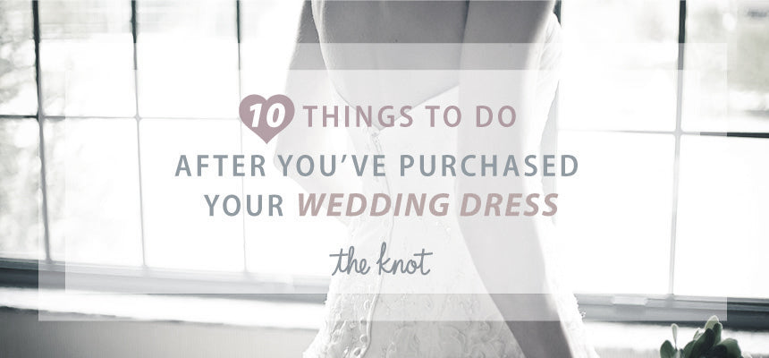 10 Things To Do After You've Purchased Your Wedding Dress