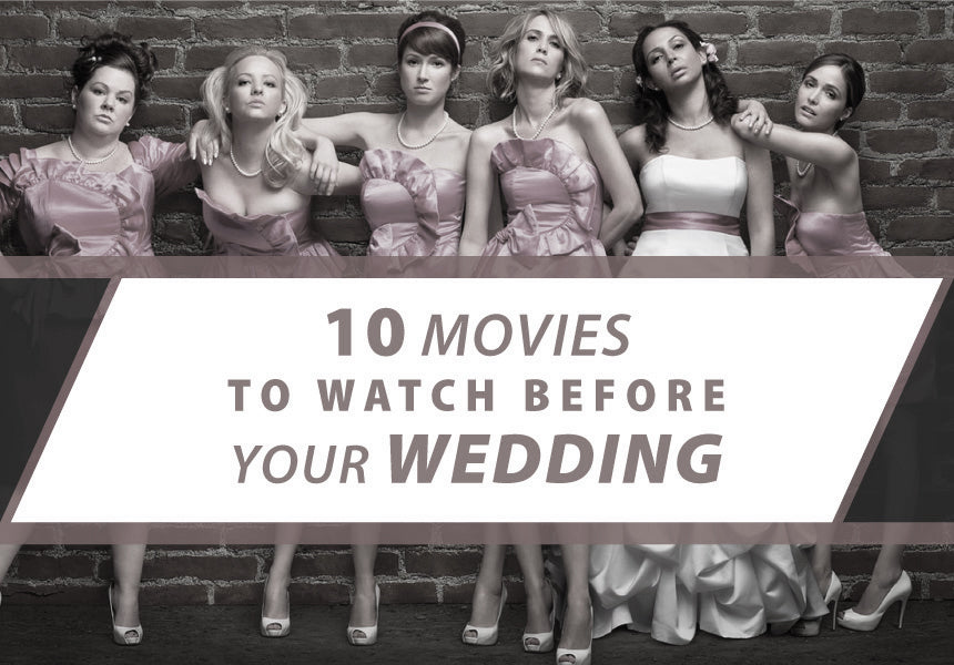 10 Movies To Watch Before Your Wedding