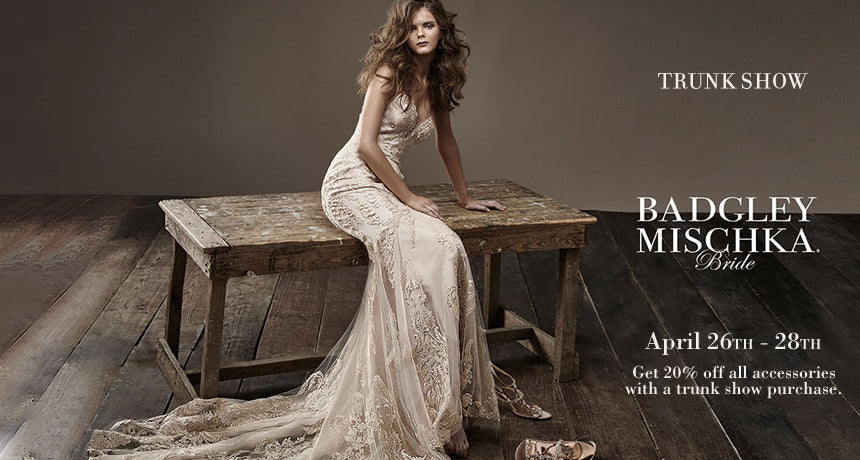 Trunk Show Badgley Mischka | April 26th – 28th