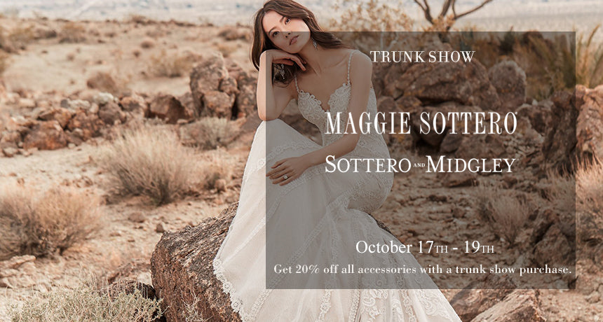 Trunk Show Maggie Sottero  & Sottero and Midgley