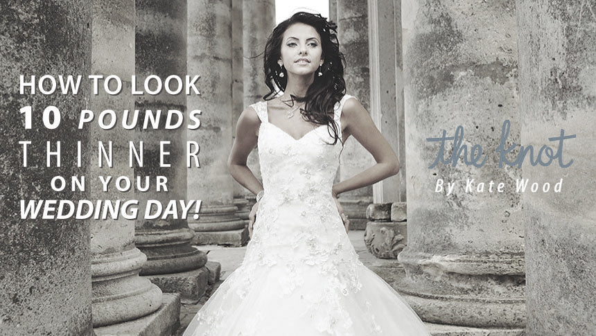 How to look 10 pounds thinner on your wedding day!
