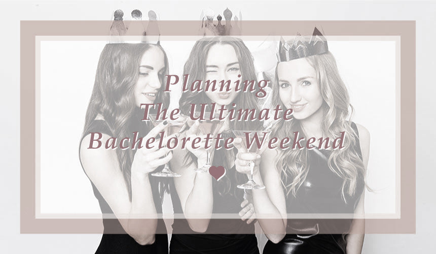 Planning the ultimate bachelorette weekend!