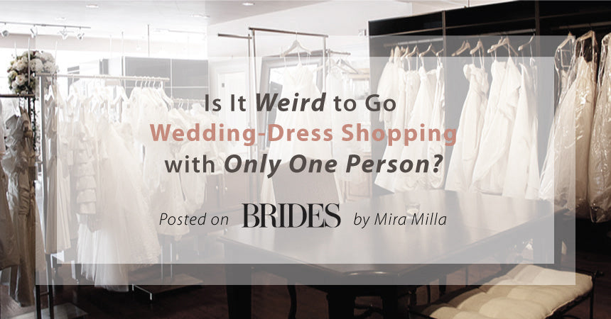 Is it weird to go wedding-dress shopping with only one person?