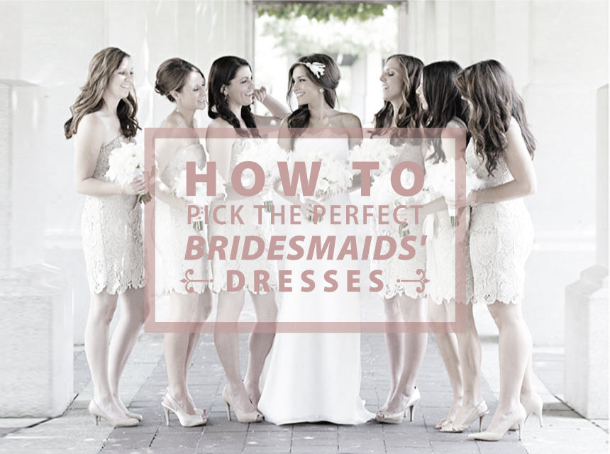 How To Pick The Perfect Bridesmaids' Dresses