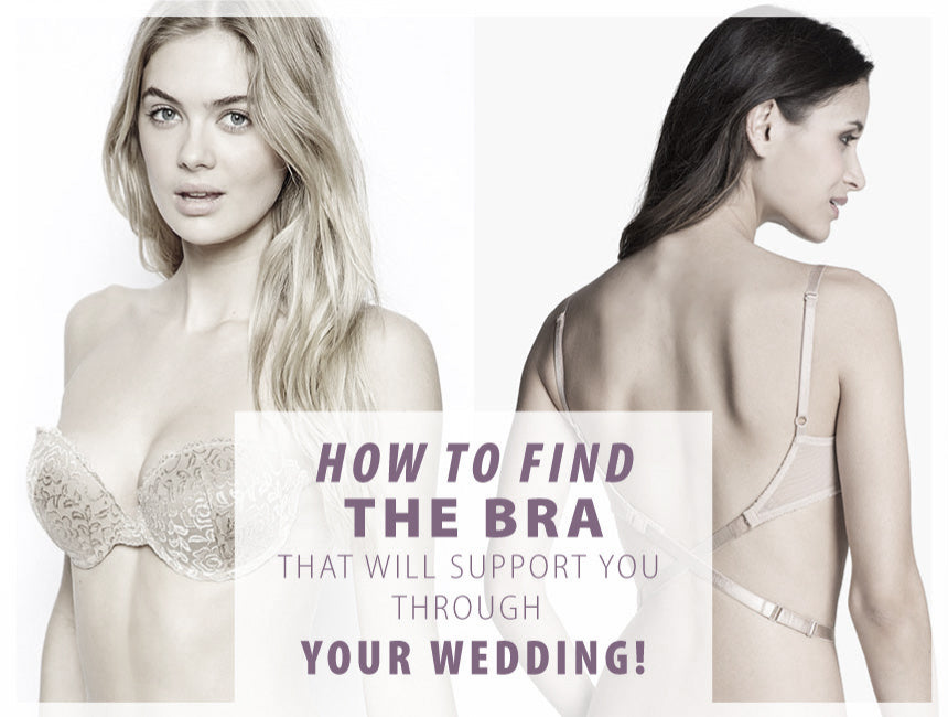 How To Find The Bra That Will Support You Through Your Wedding!
