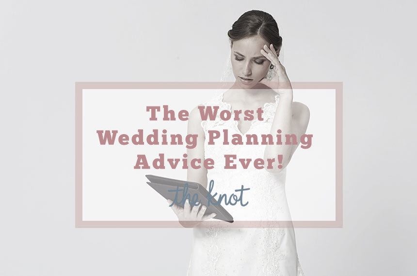The worst wedding planning advice ever