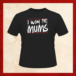 I Won The Mums T-shirt