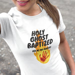 Holy Ghost Baptized T-Shirt | Christian Tee For Women | Holy Ghost - Kingdom Christian Clothing Store