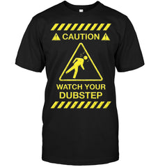 Apparel - Caution Watch Your Dubstep Tee