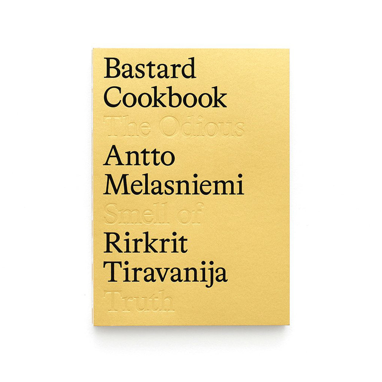 Bastard Cookbook: The Odious Smell of Truth by Rirkrit Tiravanija & Antto Melasniemi