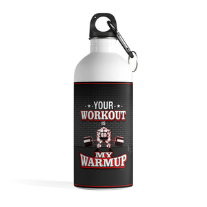 Your Workout Is My Warmup Stainless Steel Water Bottle