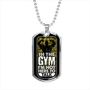 In The Gym I'm Not Here To Talk Dog Tag