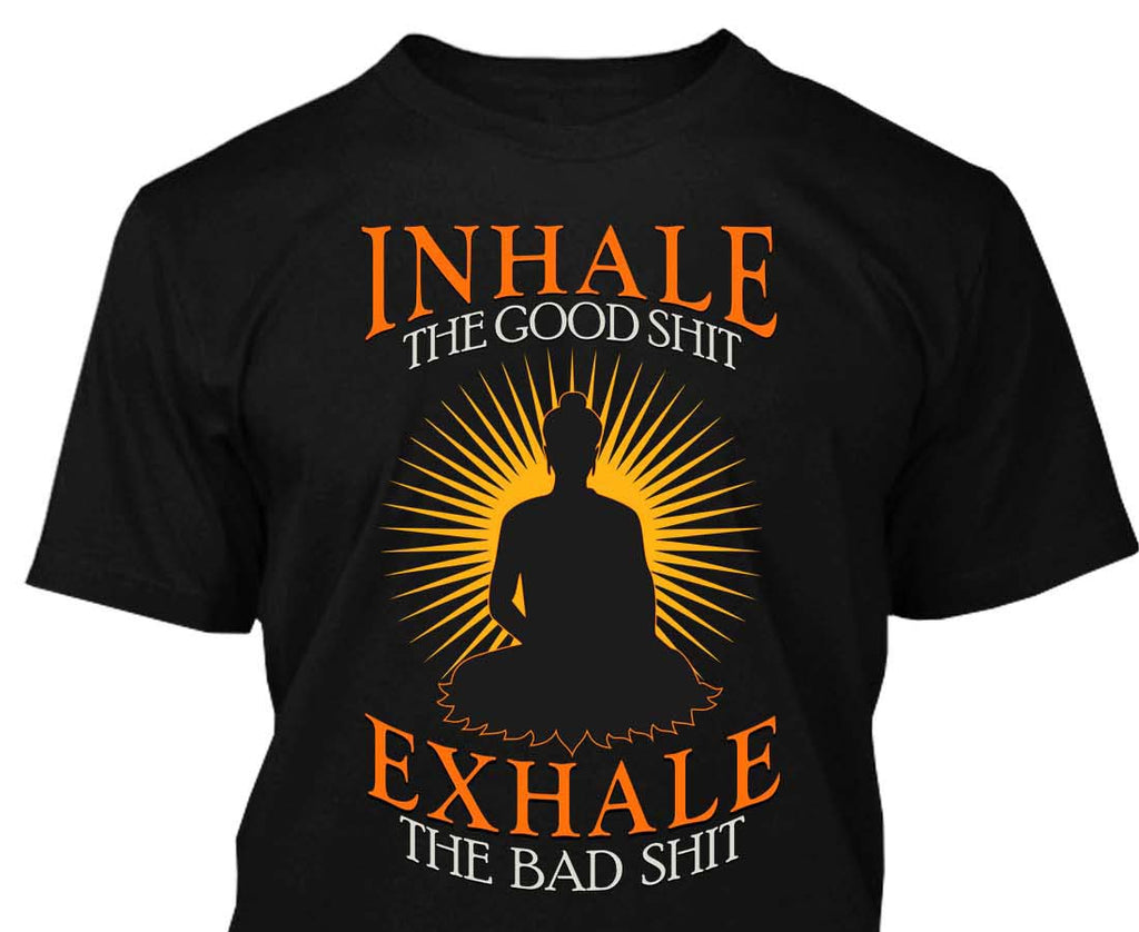 Inhale The Good Shit Exhale The Bad Shit - Trending