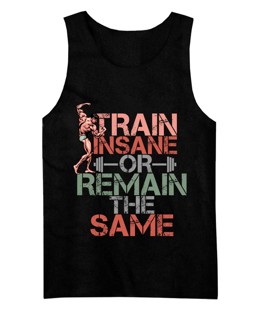 Train Insane or Remain The Same Tank