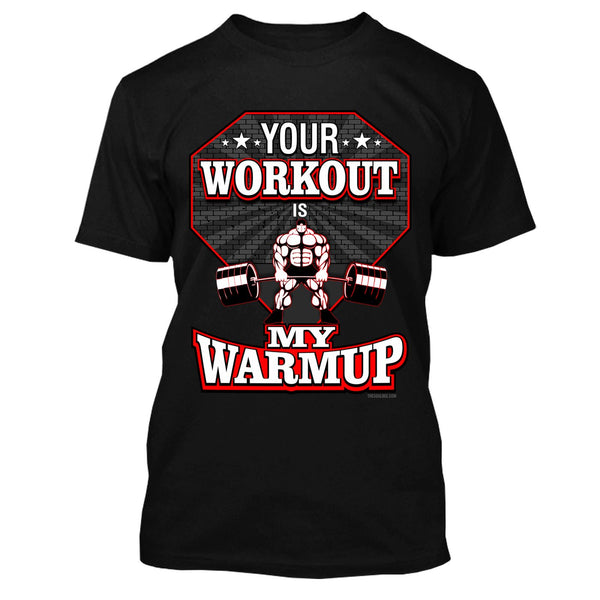 Your Workout Is My Warmup Powerlift Workout Shirt - Best Seller