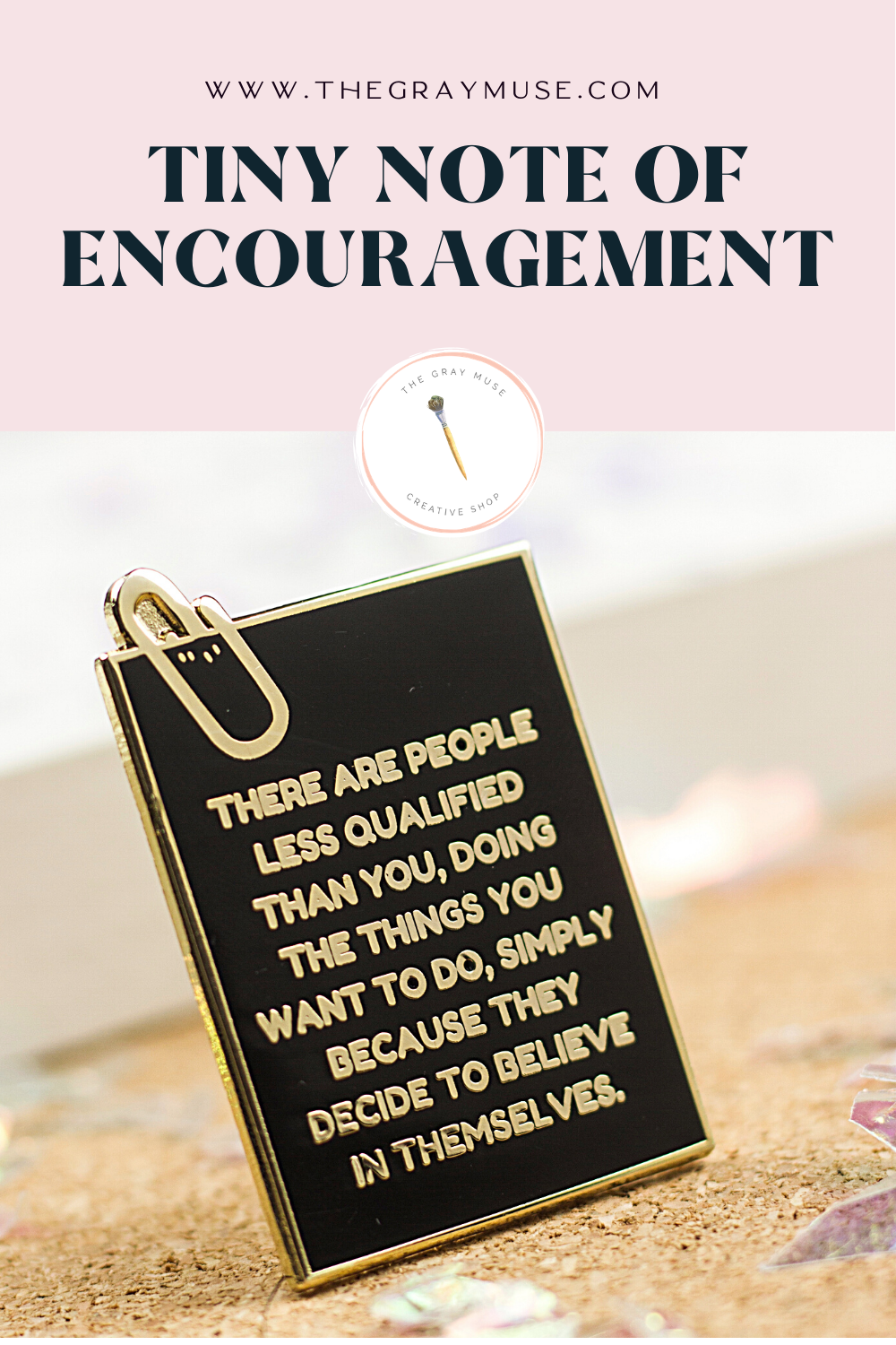 The Gray Muse - Tiny Note of Encouragement - Pinterest