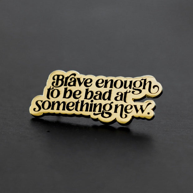Brave Enough Enamel Pin