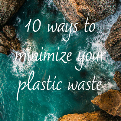 10 Ways to minimize your plastic waste!