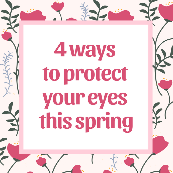 4 ways to protect your eyes this spring