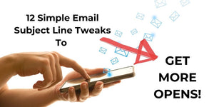 12 Simple Email Subject Line Tweaks To Get More Opens
