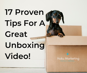 17 Proven Tips For A Great Unboxing Video