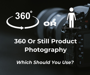 Should You Use A 360 Product Photo Or Still Image?