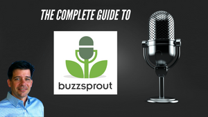 The Complete Buzzsprout Guide