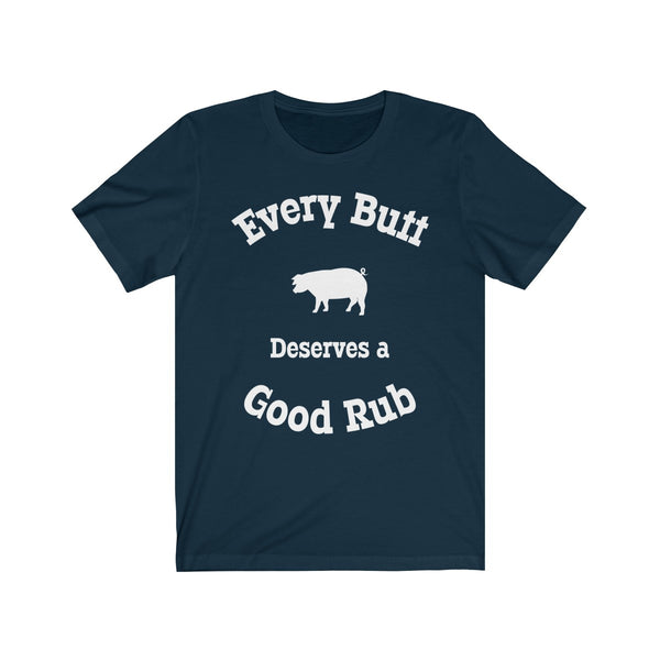 Every Butt Needs a Good Rub BBQ Smoking Unisex Jersey Short Sleeve Tee