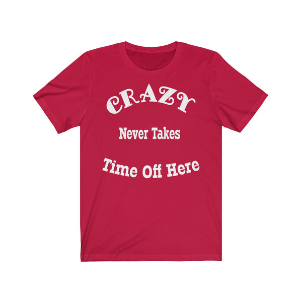 Crazy Never Takes Time Off Here Unisex Jersey Short Sleeve Tee