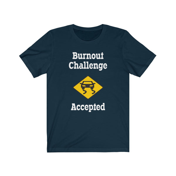 Burnout Challenge Accepted T-shirt.  Unisex Jersey Short Sleeve Tee
