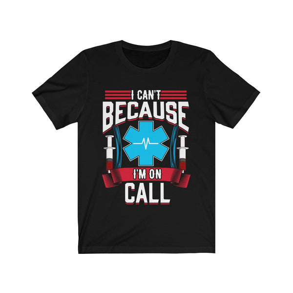 I can't because I'm on Call Unisex Short Sleeve Tee for the Medical Doctor Nurse Surgeon EMT on Call