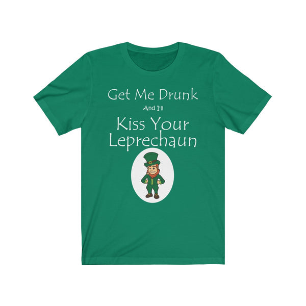 Get Me Drunk and I will Kiss Leprechaun St. Patrick's Day Unisex Jersey Short Sleeve Tee