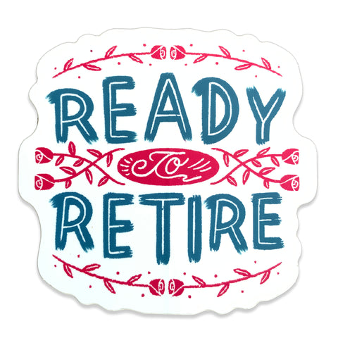 Ready to Retire Sticker