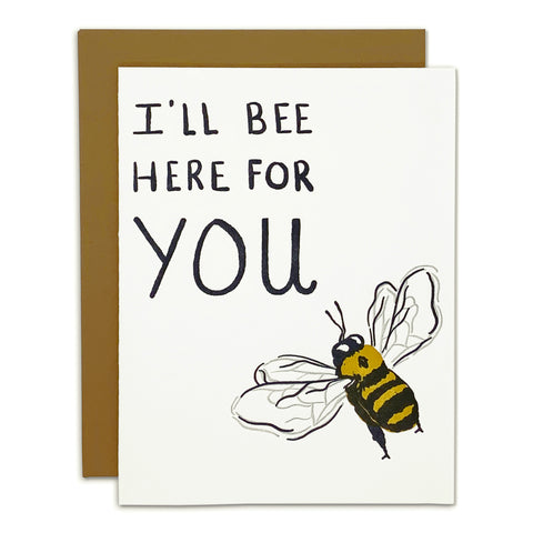 I'll Bee Here For You Card