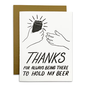 Thanks For Always Being There To Hold My Beer Card