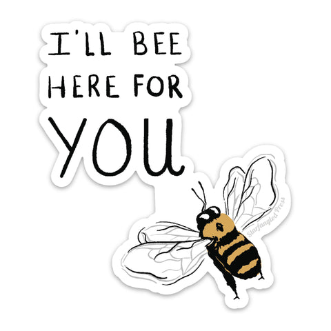 I'll Bee Here For You Sticker