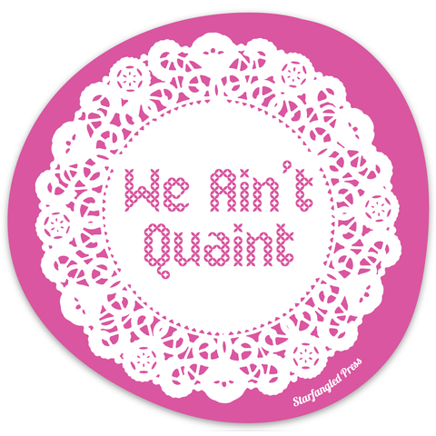 We Ain't Quaint Sticker