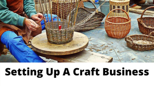 Practical Guide To Setting Up A Craft Business