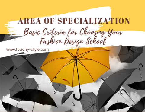 Area of Specialization | Basic Criteria for Choosing Your Fashion Design School | Touchy Style Outfit Accessories