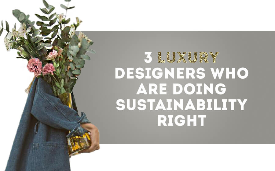3 Luxury Designers Who Are Doing Sustainability Right