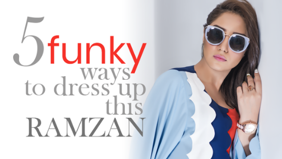 5 Funky Ways To Dress Up This Ramzan