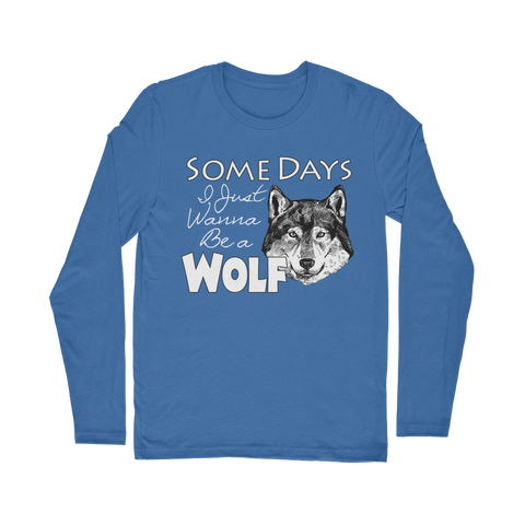 I Just Wanna Be A Wolf Long Sleeve T-Shirt