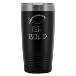 Be Bold Tumbler - Peculiar Display