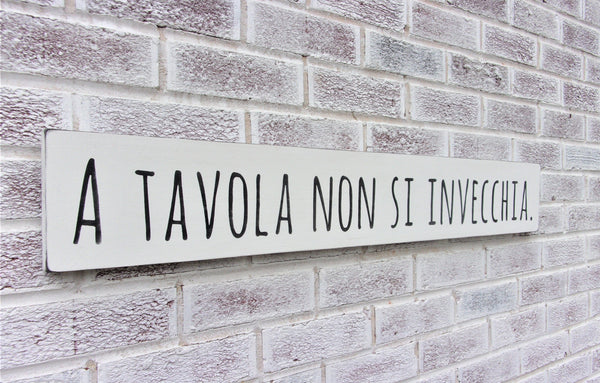 A tavola non si invecchia - At the table ones does not age Proverb IN ITALIAN