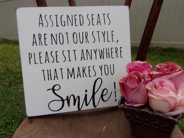 Assigned seats are not our style sit anywhere that makes you smile sign