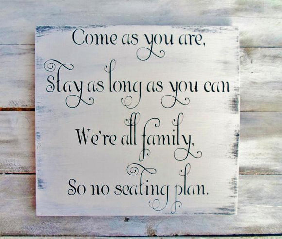 Come as you are stay as long as you can we're all family so no seating plan