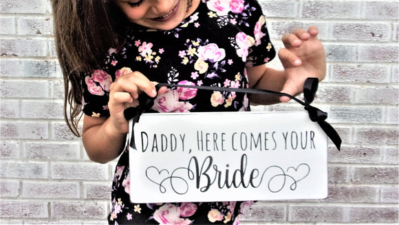 Daddy here comes your Bride sign